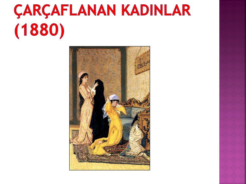 ÇARÇAFLANAN KADINLAR (1880)