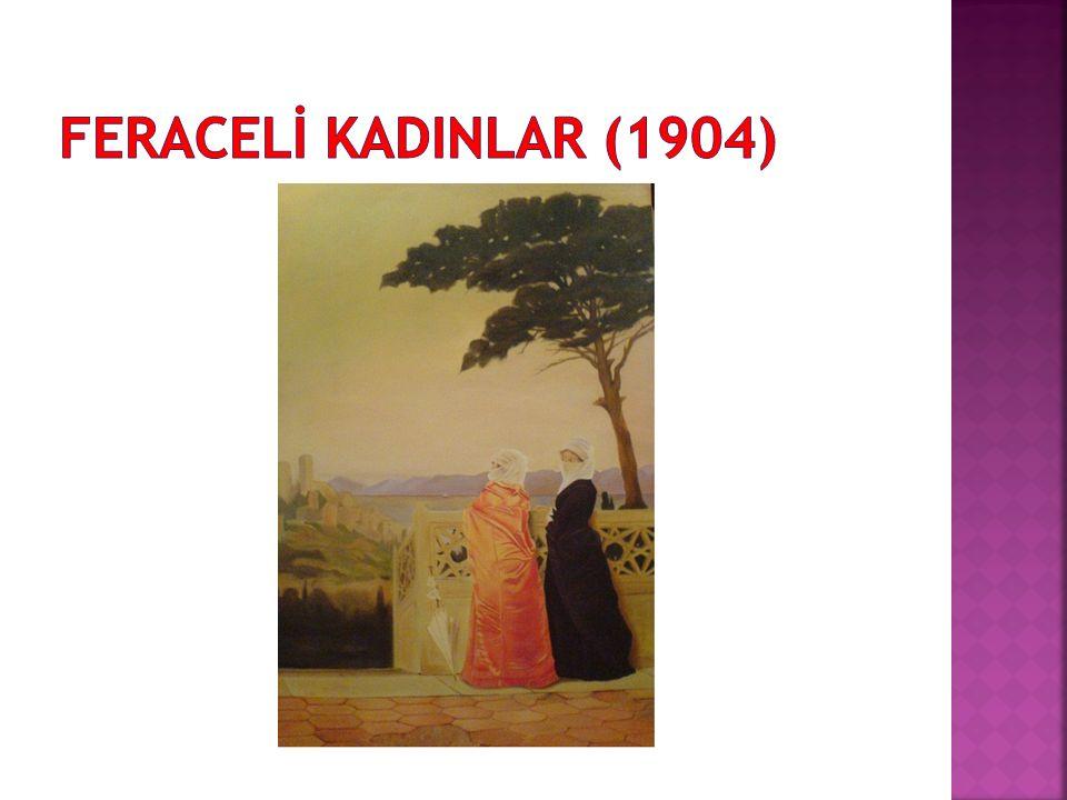 FERACELİ KADINLAR (1904)