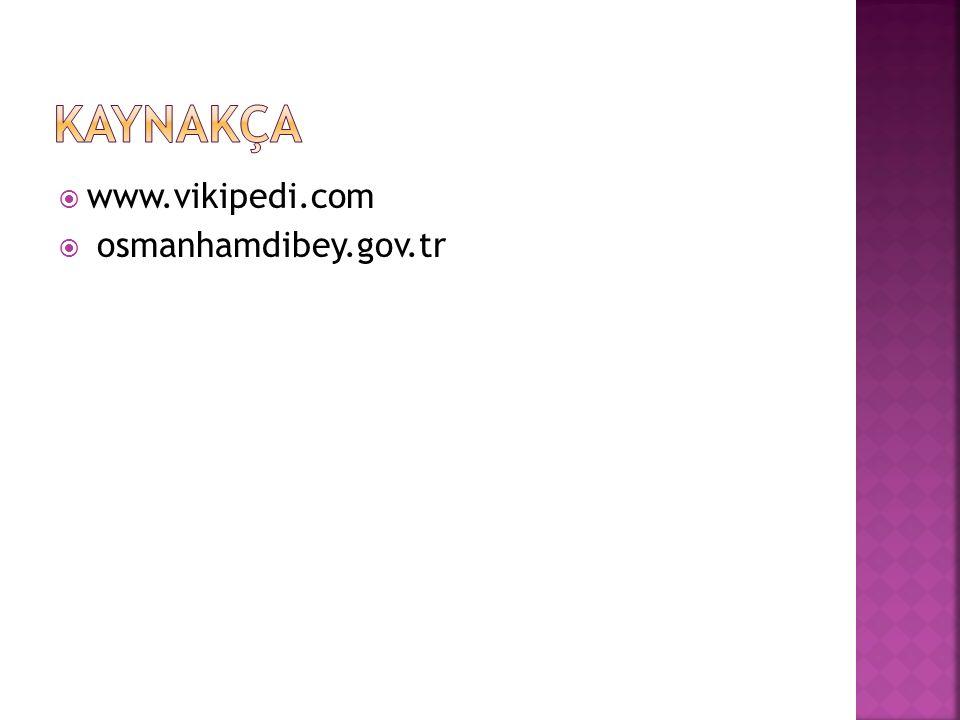 KAYNAKÇA www.vikipedi.com osmanhamdibey.gov.tr