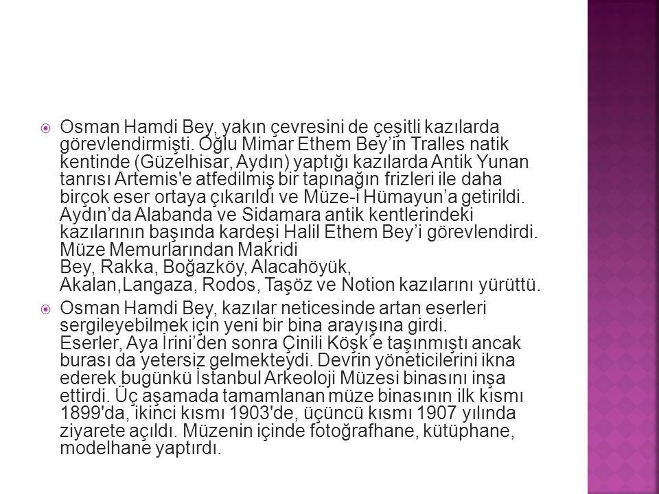 Osman Hamdi Bey, yakın çevresini de çeşitli kazılarda görevlendirmişti