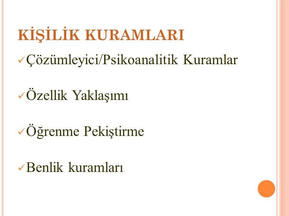 KİŞİLİK KURAMLARI Çözümleyici/Psikoanalitik Kuramlar.