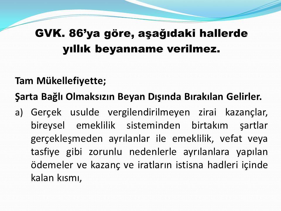 GVK. 86'ya göre, aşağıdaki hallerde yıllık beyanname verilmez.