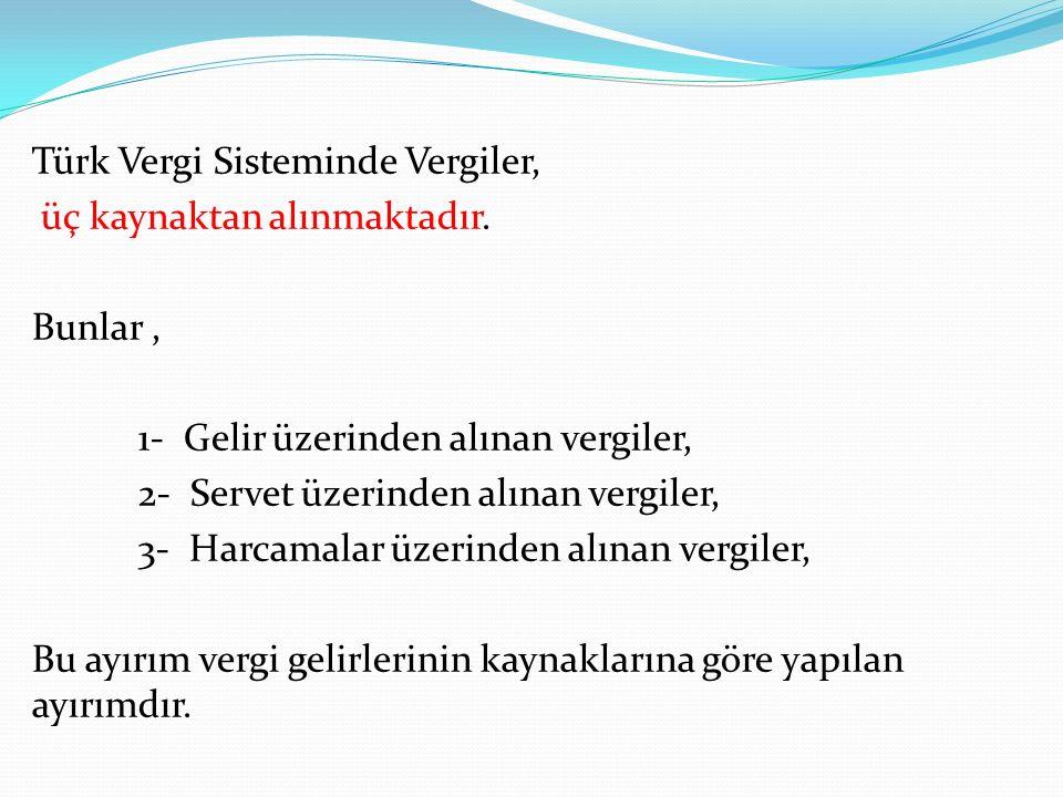 Türk Vergi Sisteminde Vergiler, üç kaynaktan alınmaktadır