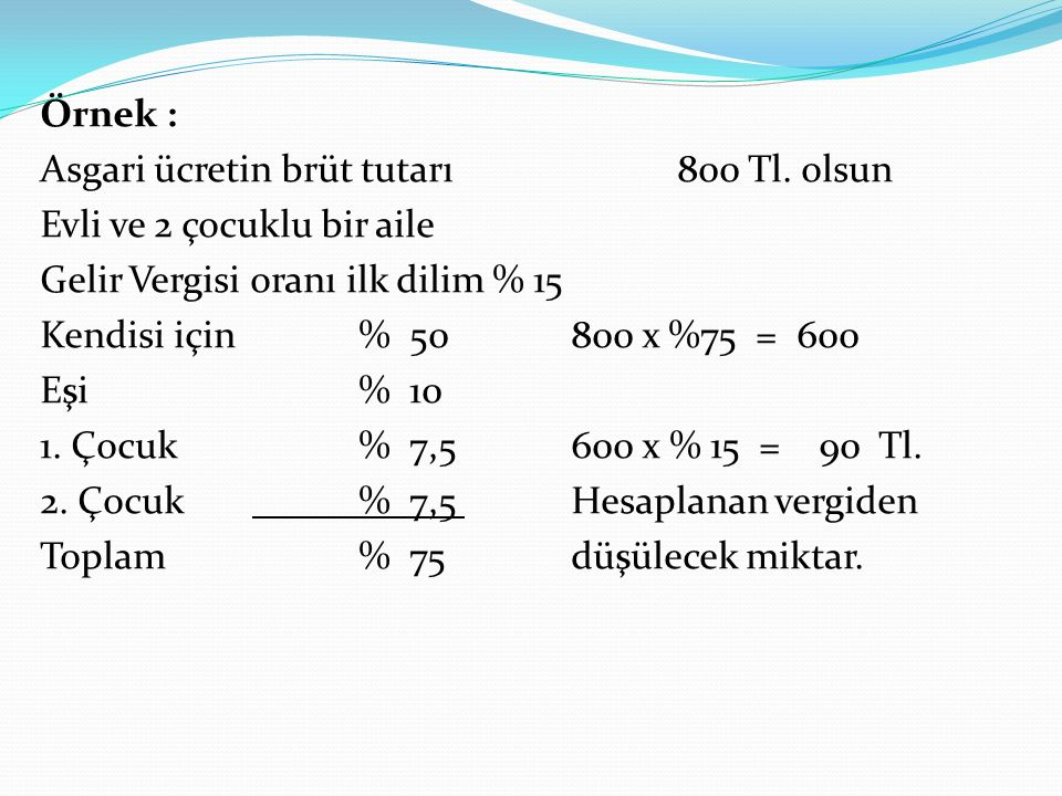 Örnek : Asgari ücretin brüt tutarı 800 Tl