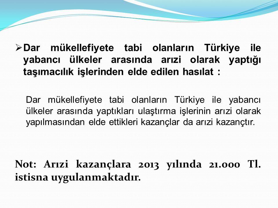 Not: Arızi kazançlara 2013 yılında 21.000 Tl. istisna uygulanmaktadır.