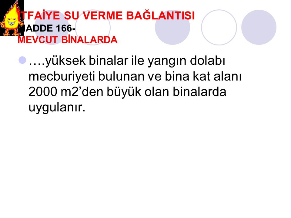 İTFAİYE SU VERME BAĞLANTISI MADDE 166- MEVCUT BİNALARDA