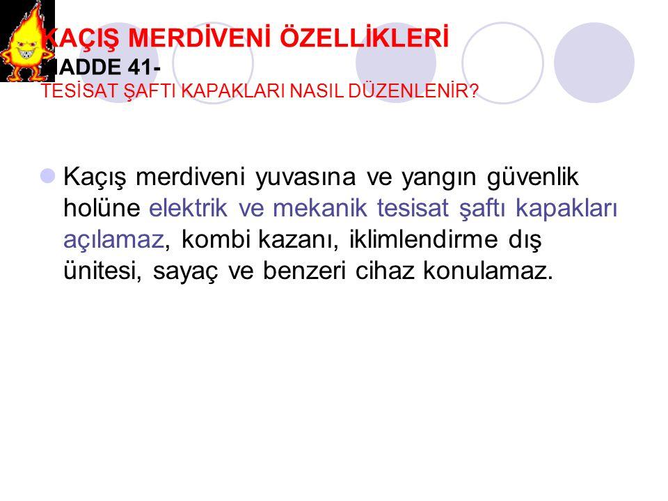 KAÇIŞ MERDİVENİ ÖZELLİKLERİ MADDE 41- TESİSAT ŞAFTI KAPAKLARI NASIL DÜZENLENİR