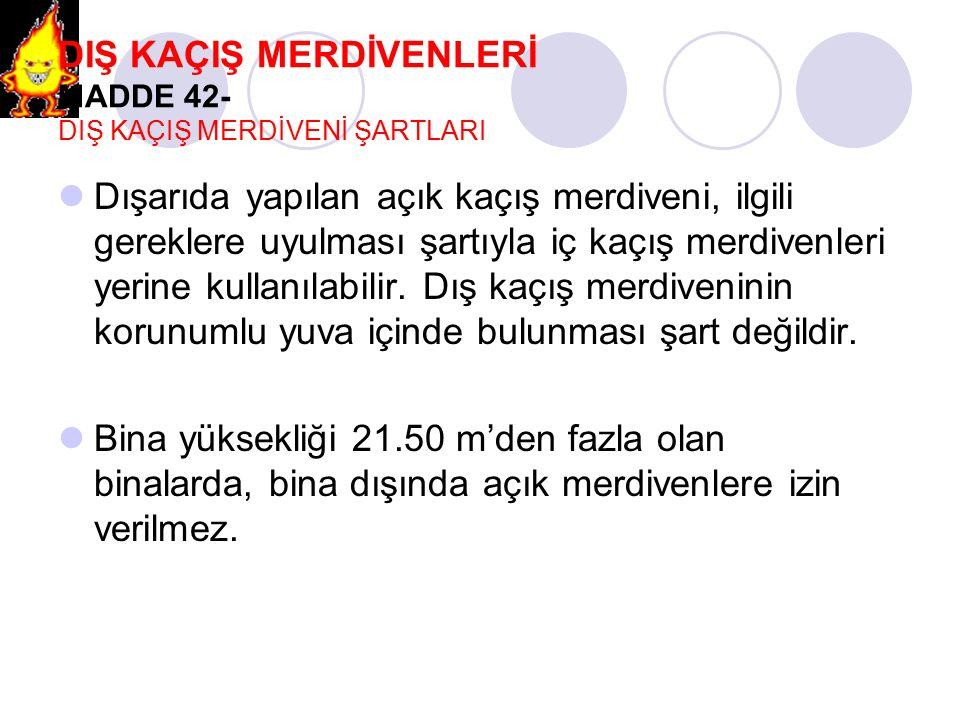 DIŞ KAÇIŞ MERDİVENLERİ MADDE 42- DIŞ KAÇIŞ MERDİVENİ ŞARTLARI