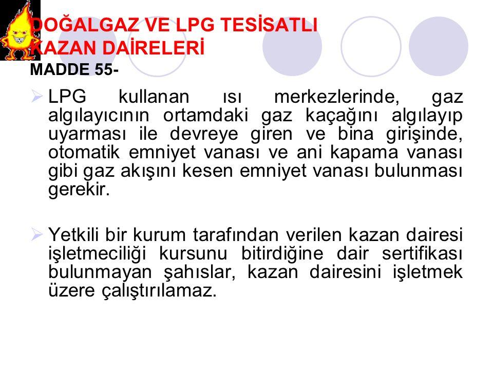 DOĞALGAZ VE LPG TESİSATLI KAZAN DAİRELERİ MADDE 55-