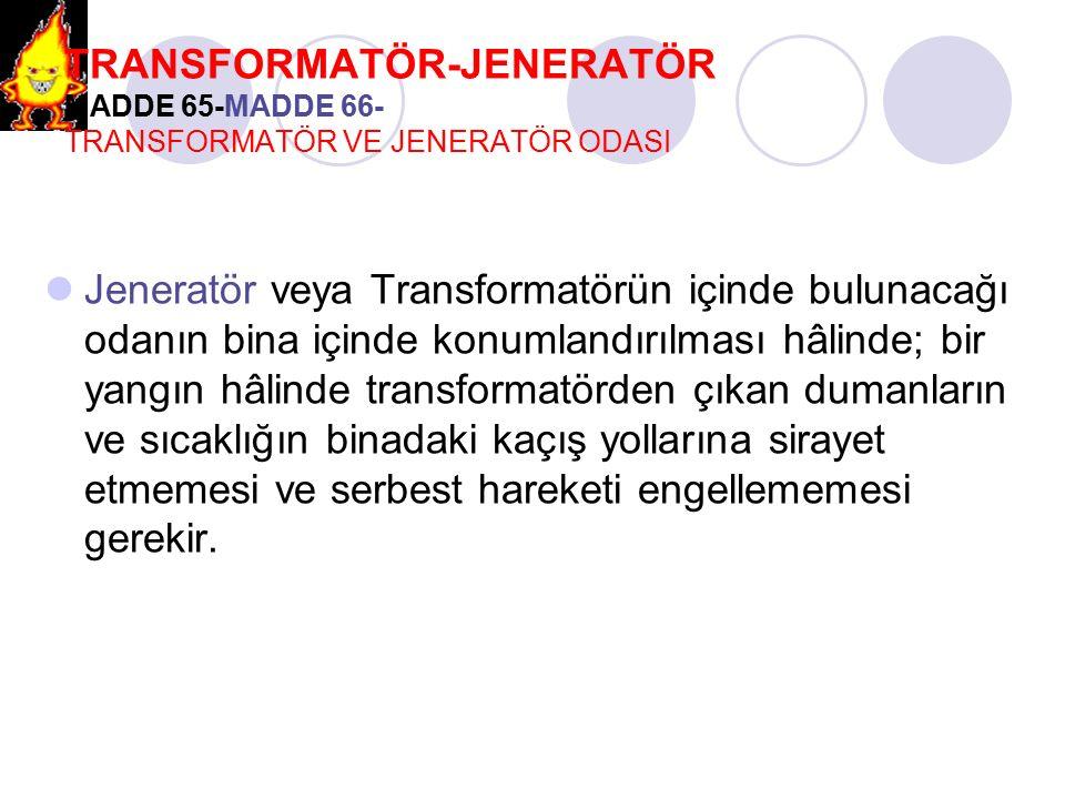 TRANSFORMATÖR-JENERATÖR MADDE 65-MADDE 66- TRANSFORMATÖR VE JENERATÖR ODASI