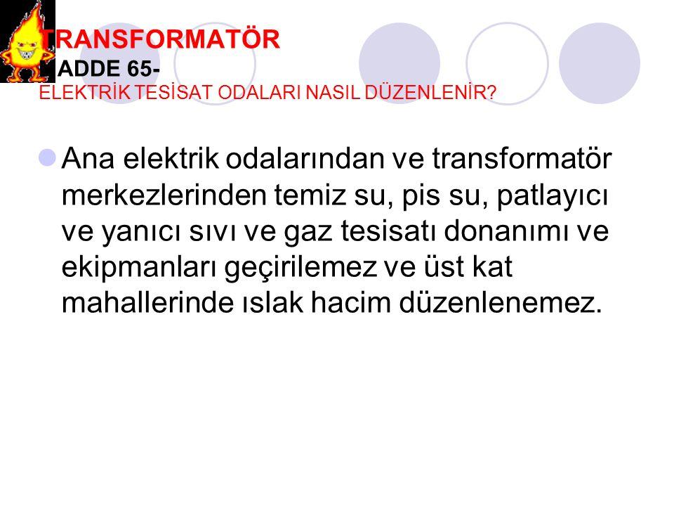 TRANSFORMATÖR MADDE 65- ELEKTRİK TESİSAT ODALARI NASIL DÜZENLENİR