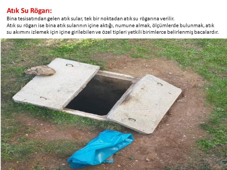 Atık Su Rögarı: Bina tesisatından gelen atık sular, tek bir noktadan atık su rögarına verilir.