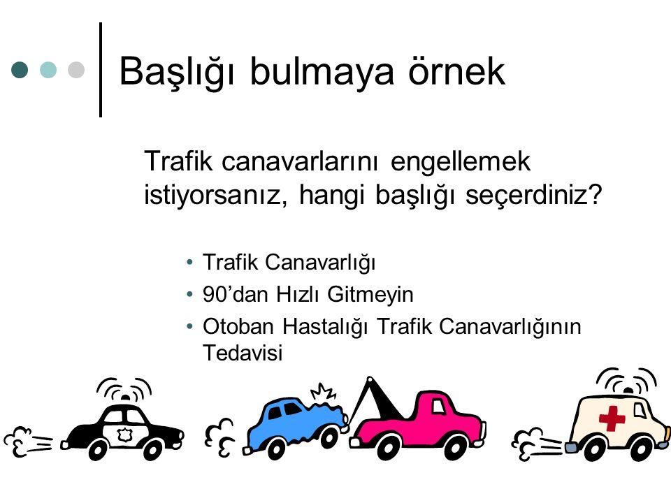 Başlığı bulmaya örnek Trafik canavarlarını engellemek istiyorsanız, hangi başlığı seçerdiniz Trafik Canavarlığı.
