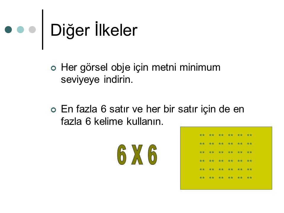 Diğer İlkeler Her görsel obje için metni minimum seviyeye indirin. En fazla 6 satır ve her bir satır için de en fazla 6 kelime kullanın.