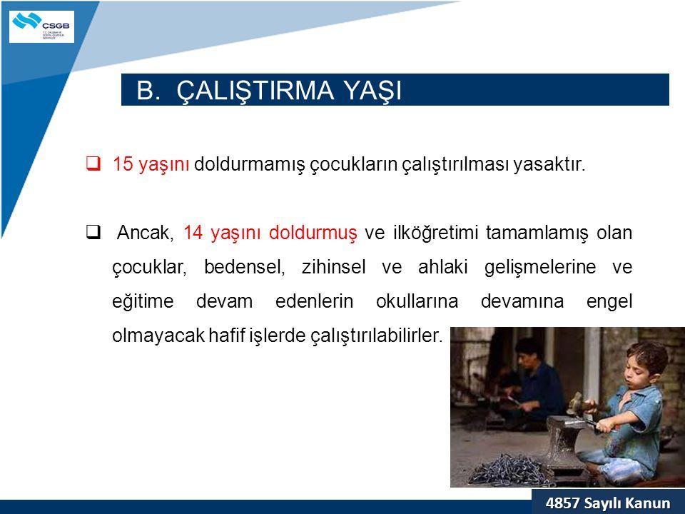 B. ÇALIŞTIRMA YAŞI 15 yaşını doldurmamış çocukların çalıştırılması yasaktır.