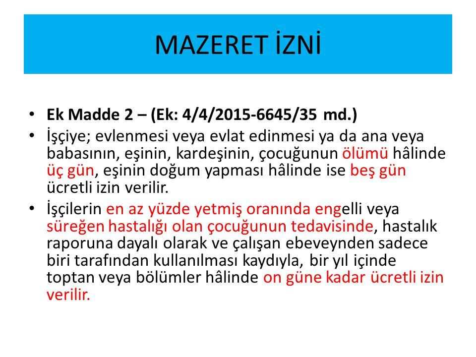 MAZERET İZNİ Ek Madde 2 – (Ek: 4/4/2015-6645/35 md.)