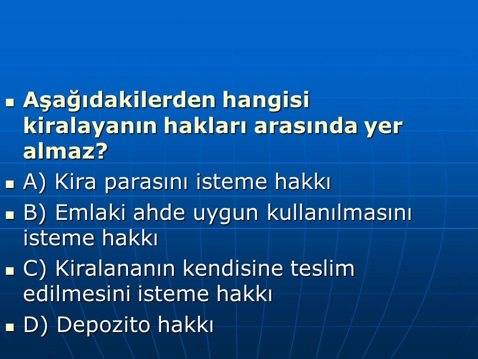 Aşağıdakilerden hangisi kiralayanın hakları arasında yer almaz