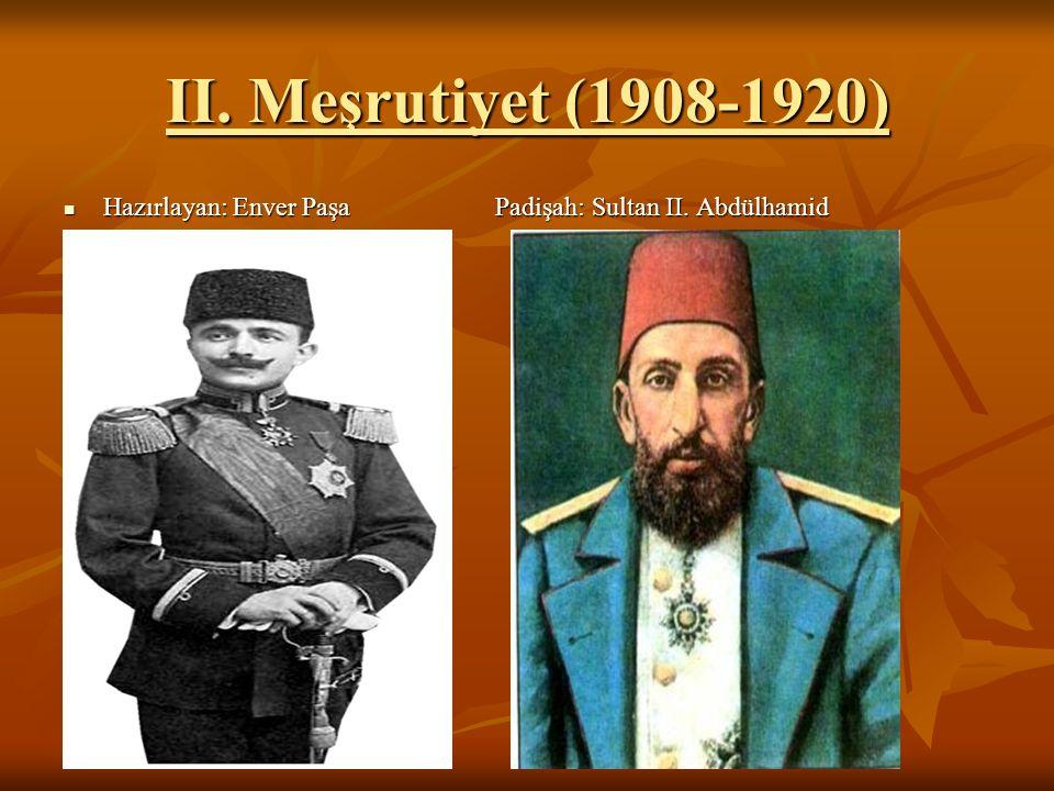 II. Meşrutiyet (1908-1920) Hazırlayan: Enver Paşa Padişah: Sultan II.
