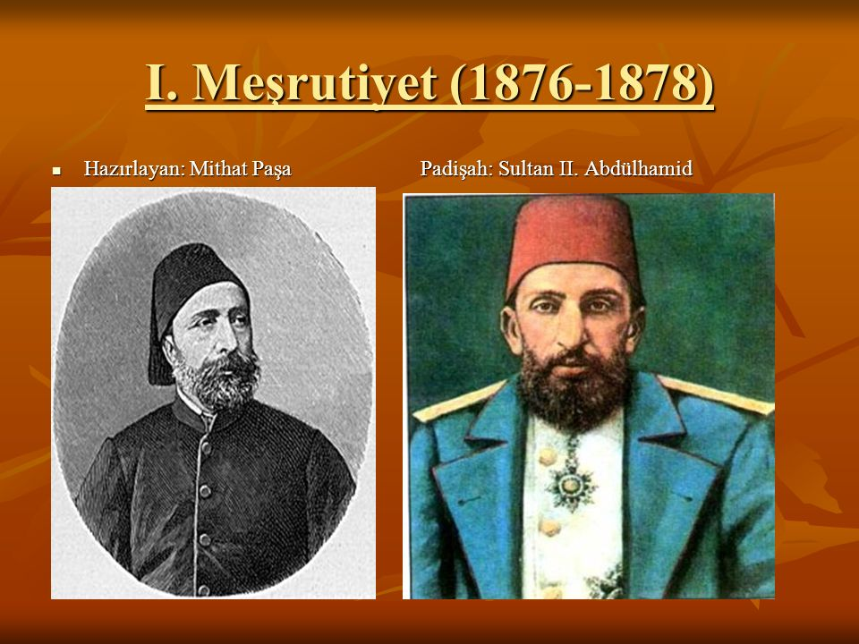 I. Meşrutiyet (1876-1878) Hazırlayan: Mithat Paşa Padişah: Sultan II.