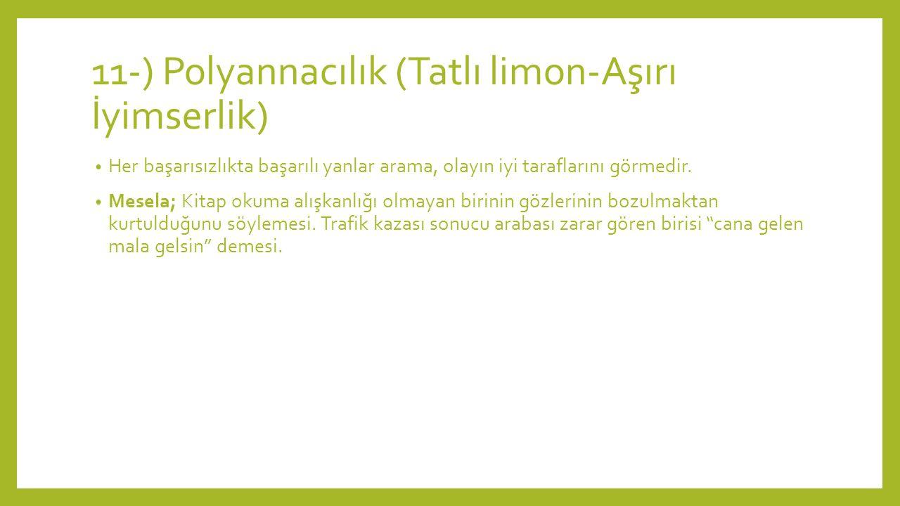 11-) Polyannacılık (Tatlı limon-Aşırı İyimserlik)