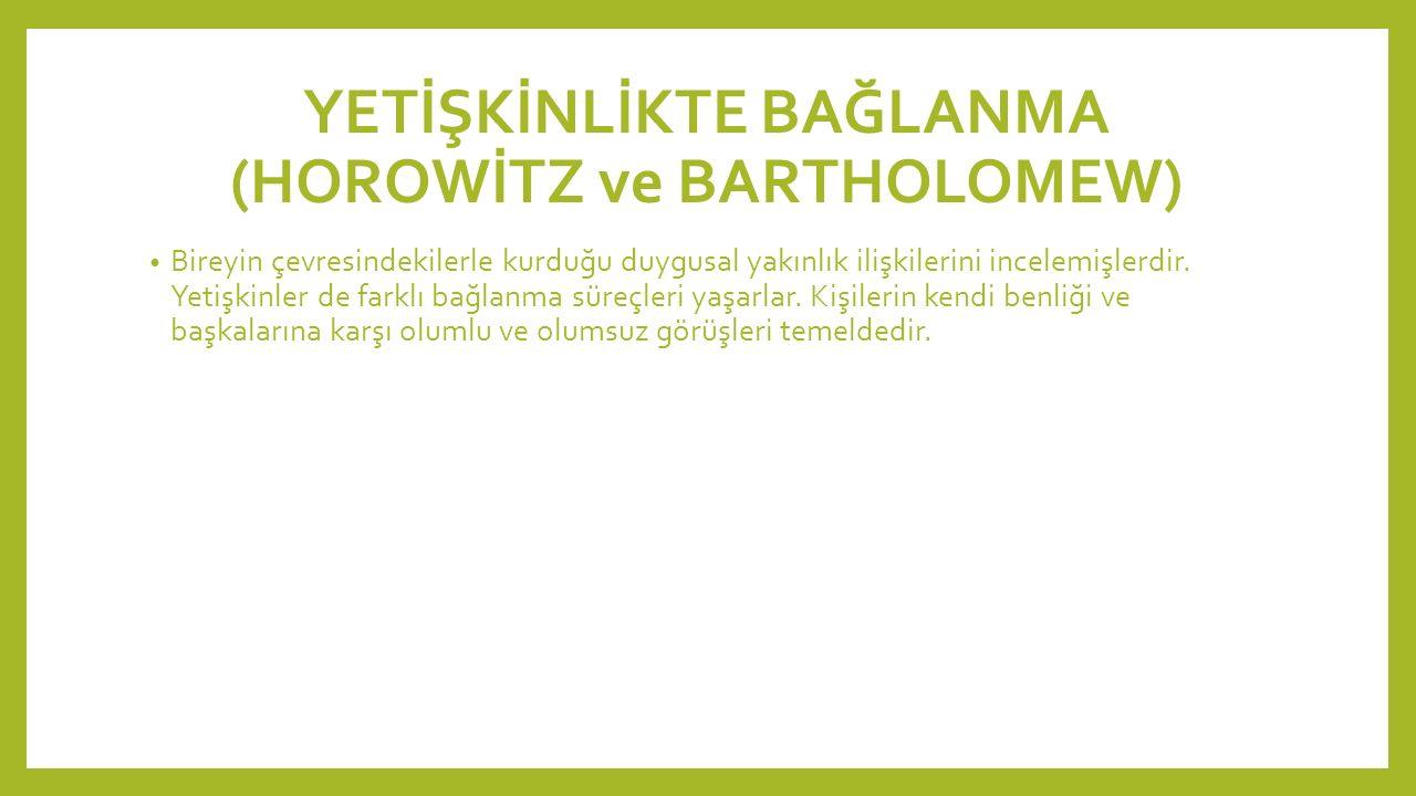 YETİŞKİNLİKTE BAĞLANMA (HOROWİTZ ve BARTHOLOMEW)