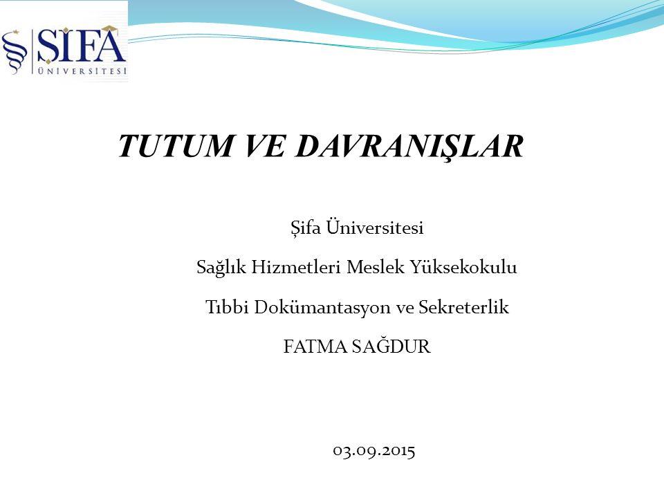 TUTUM VE DAVRANIŞLAR Şifa Üniversitesi
