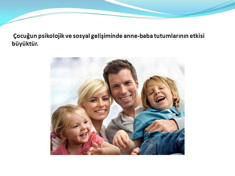 Çocuğun psikolojik ve sosyal gelişiminde anne-baba tutumlarının etkisi büyüktür.