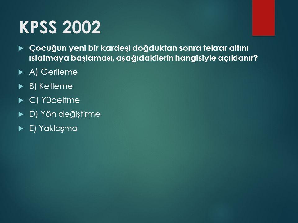 KPSS 2002 Çocuğun yeni bir kardeşi doğduktan sonra tekrar altını ıslatmaya başlaması, aşağıdakilerin hangisiyle açıklanır