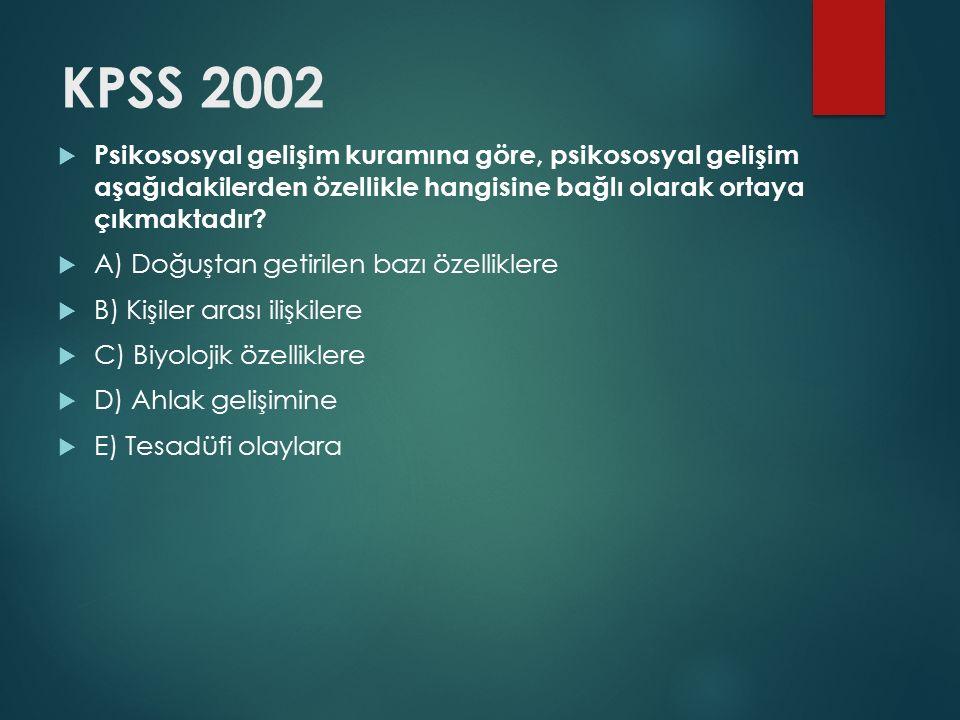 KPSS 2002 Psikososyal gelişim kuramına göre, psikososyal gelişim aşağıdakilerden özellikle hangisine bağlı olarak ortaya çıkmaktadır