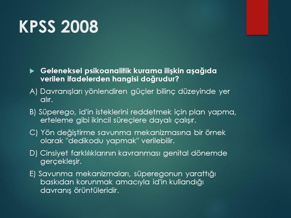 KPSS 2008 Geleneksel psikoanalitik kurama ilişkin aşağıda verilen ifadelerden hangisi doğrudur