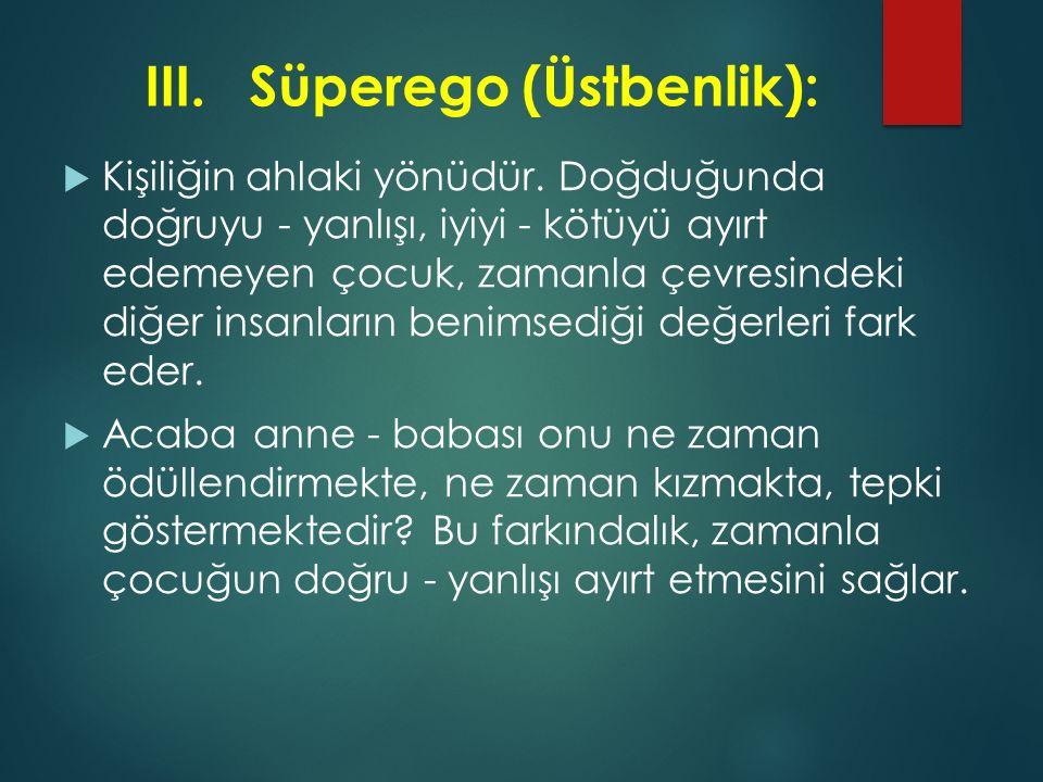 III. Süperego (Üstbenlik):