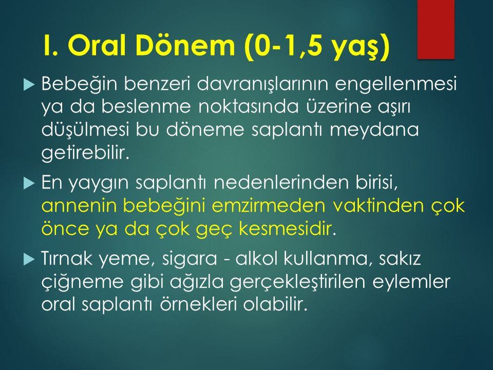 I. Oral Dönem (0-1,5 yaş)