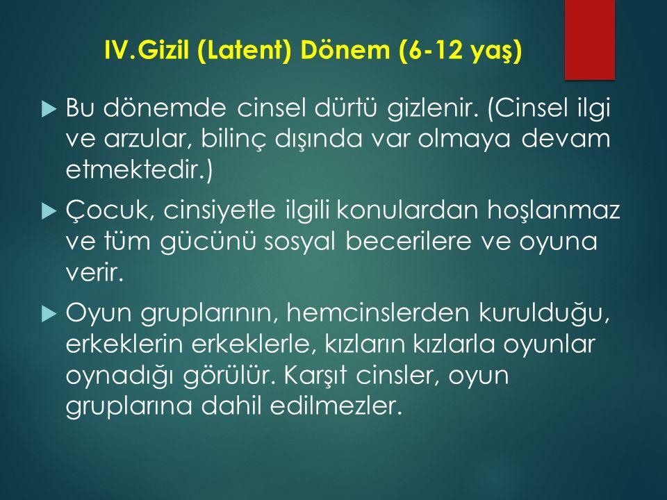 IV. Gizil (Latent) Dönem (6-12 yaş)