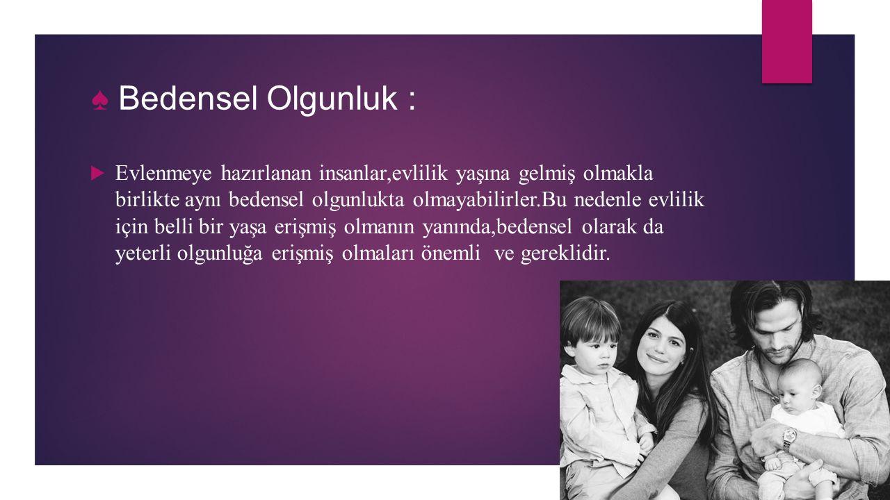 ♠ Bedensel Olgunluk :