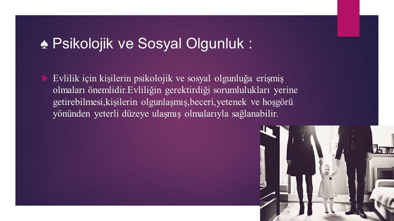 ♠ Psikolojik ve Sosyal Olgunluk :
