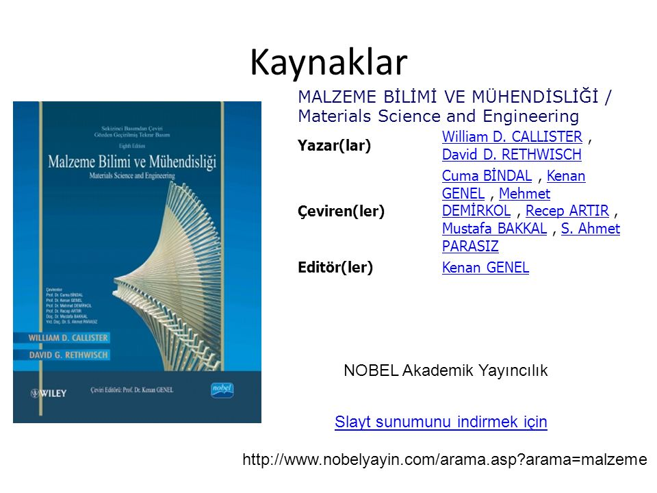 Kaynaklar MALZEME BİLİMİ VE MÜHENDİSLİĞİ / Materials Science and Engineering. Yazar(lar) William D. CALLISTER , David D. RETHWISCH.