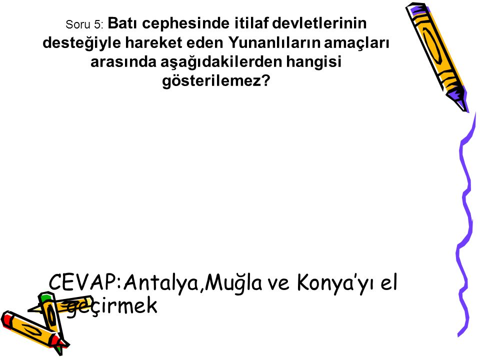 CEVAP:Antalya,Muğla ve Konya'yı el geçirmek