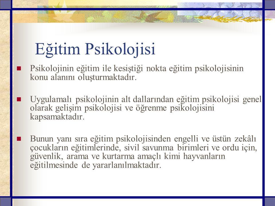 Eğitim Psikolojisi Psikolojinin eğitim ile kesiştiği nokta eğitim psikolojisinin konu alanını oluşturmaktadır.