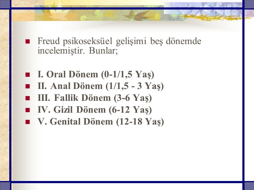 Freud psikoseksüel gelişimi beş dönemde incelemiştir. Bunlar;