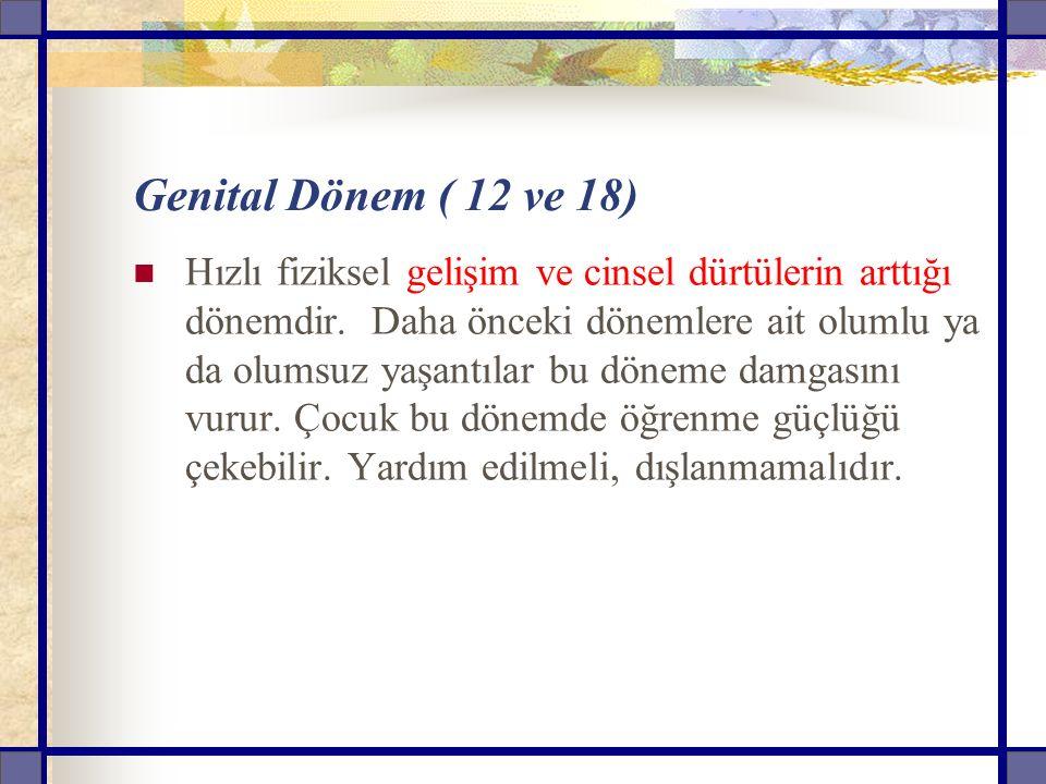Genital Dönem ( 12 ve 18)