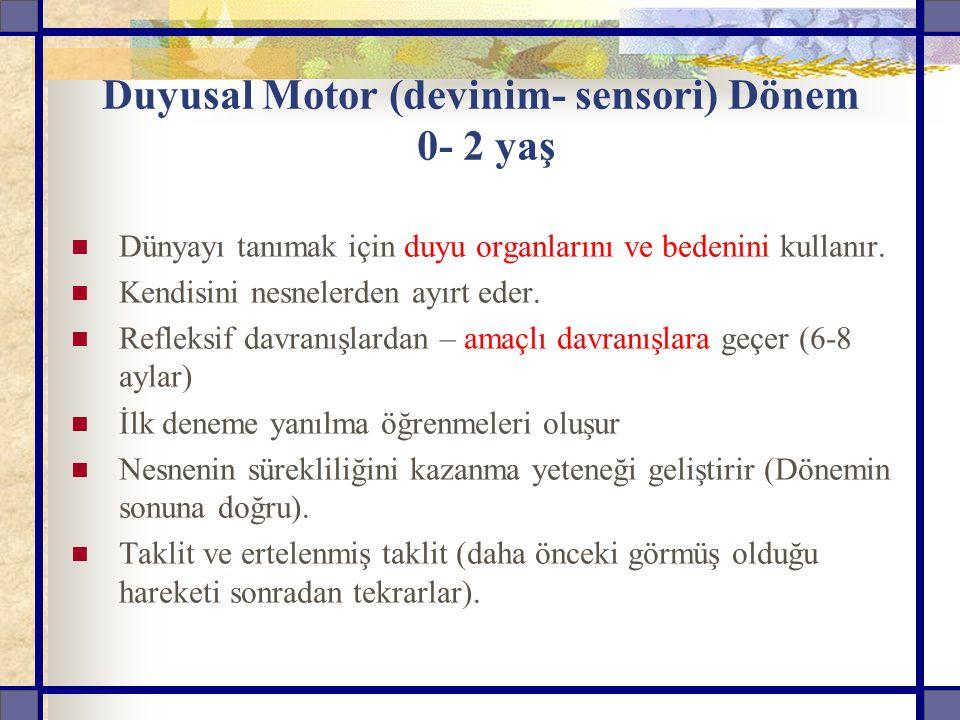 Duyusal Motor (devinim- sensori) Dönem 0- 2 yaş