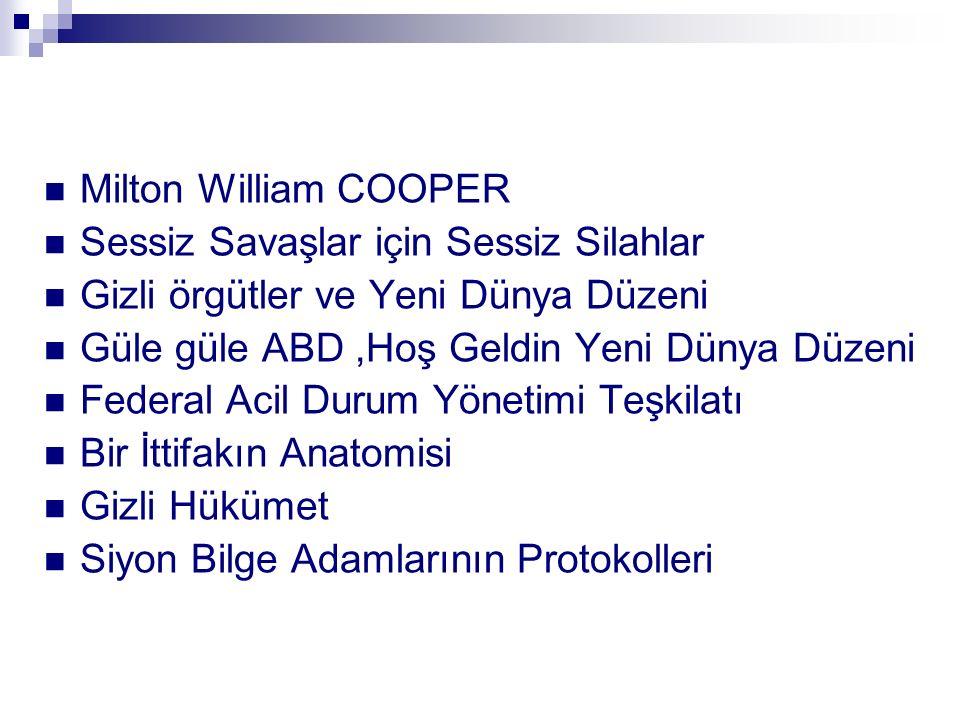 Milton William COOPER Sessiz Savaşlar için Sessiz Silahlar. Gizli örgütler ve Yeni Dünya Düzeni. Güle güle ABD ,Hoş Geldin Yeni Dünya Düzeni.