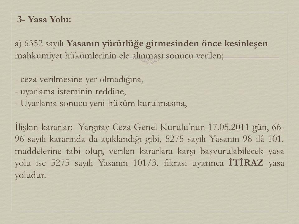 3- Yasa Yolu: a) 6352 sayılı Yasanın yürürlüğe girmesinden önce kesinleşen mahkumiyet hükümlerinin ele alınması sonucu verilen;