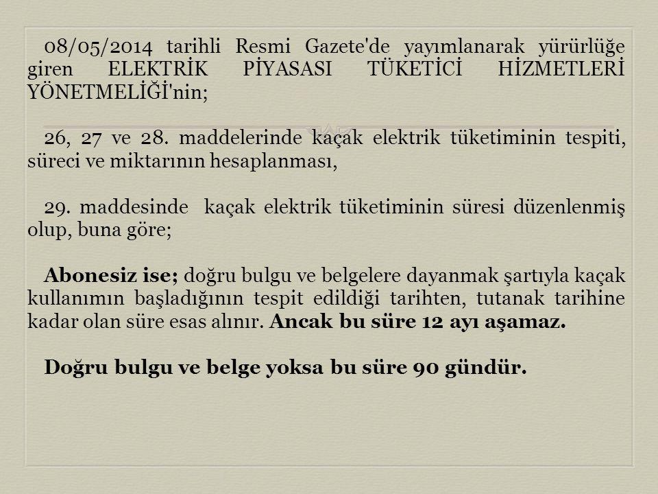 08/05/2014 tarihli Resmi Gazete de yayımlanarak yürürlüğe giren ELEKTRİK PİYASASI TÜKETİCİ HİZMETLERİ YÖNETMELİĞİ nin;