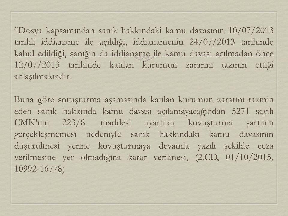 Dosya kapsamından sanık hakkındaki kamu davasının 10/07/2013 tarihli iddianame ile açıldığı, iddianamenin 24/07/2013 tarihinde kabul edildiği, sanığın da iddianame ile kamu davası açılmadan önce 12/07/2013 tarihinde katılan kurumun zararını tazmin ettiği anlaşılmaktadır.