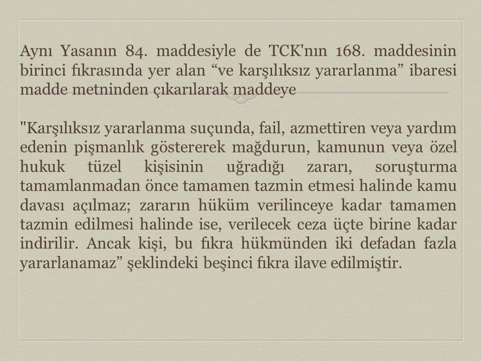 Aynı Yasanın 84. maddesiyle de TCK nın 168