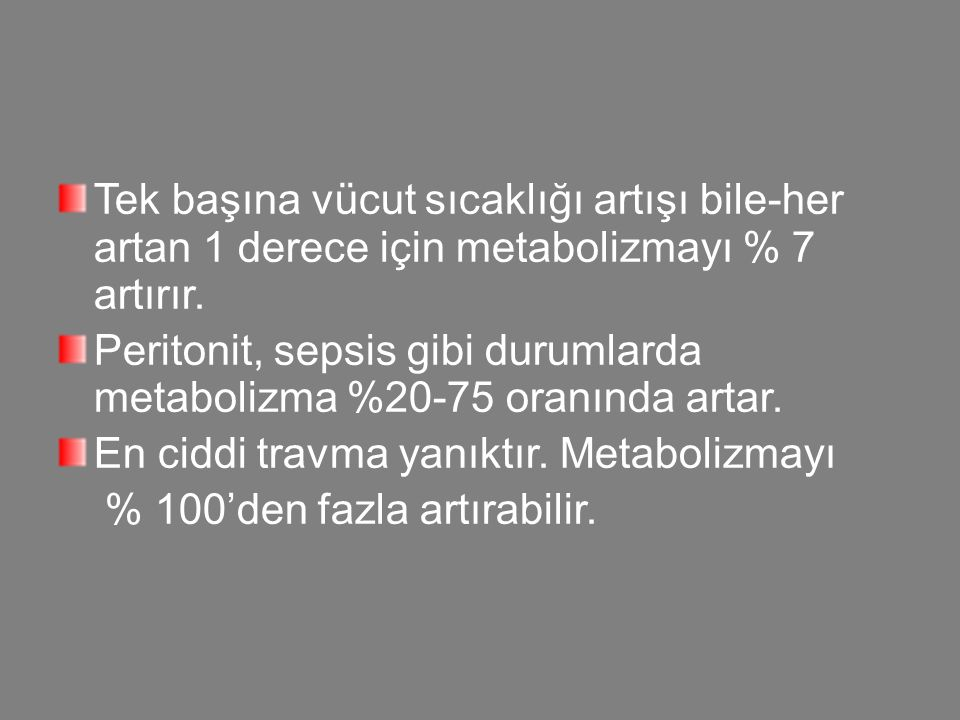 Peritonit, sepsis gibi durumlarda metabolizma %20-75 oranında artar.