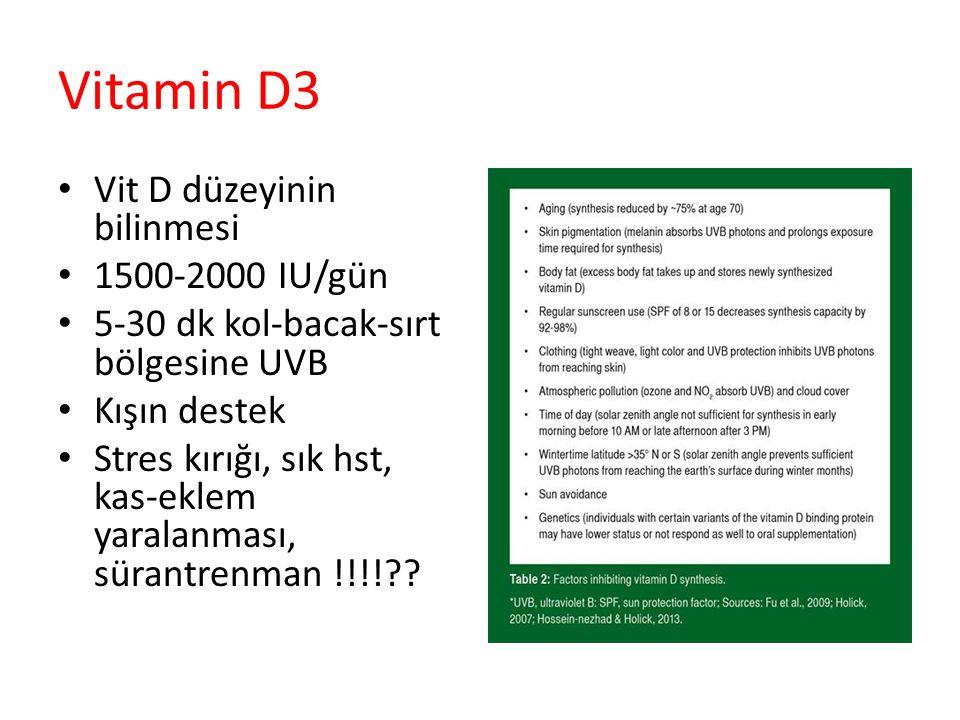Vitamin D3 Vit D düzeyinin bilinmesi 1500-2000 IU/gün