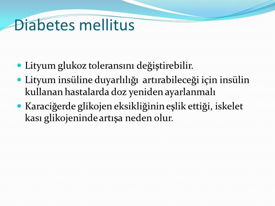Diabetes mellitus Lityum glukoz toleransını değiştirebilir.