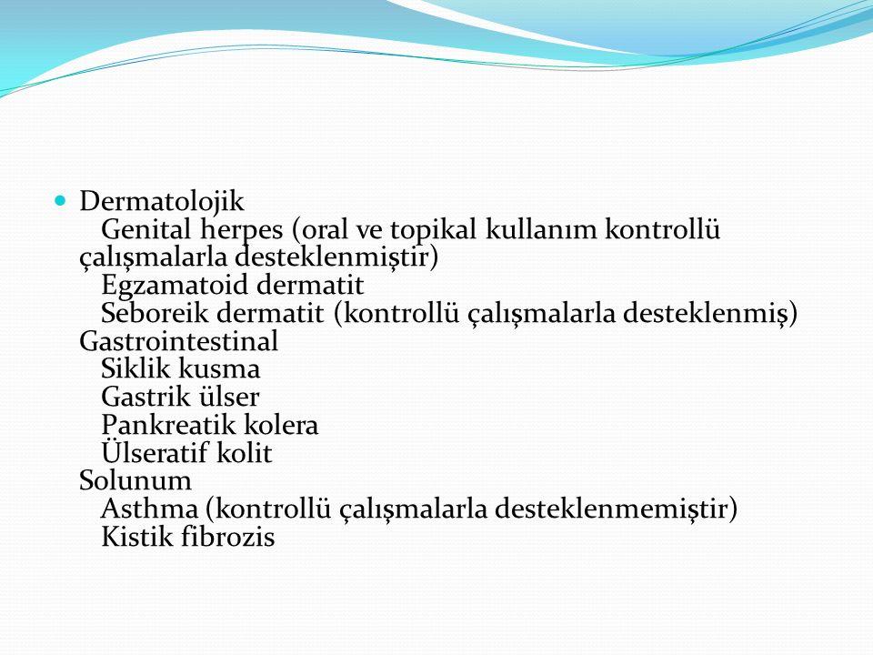 Dermatolojik Genital herpes (oral ve topikal kullanım kontrollü çalışmalarla desteklenmiştir) Egzamatoid dermatit Seboreik dermatit (kontrollü çalışmalarla desteklenmiş) Gastrointestinal Siklik kusma Gastrik ülser Pankreatik kolera Ülseratif kolit Solunum Asthma (kontrollü çalışmalarla desteklenmemiştir) Kistik fibrozis